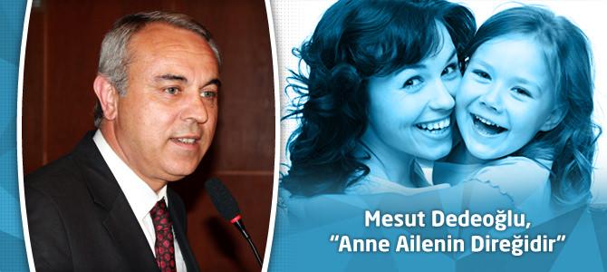 """Milletvekili Mesut Dedeoğlu, """"Anne Ailenin Direğidir"""""""