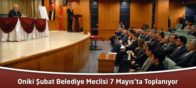 Oniki Şubat Belediye Meclisi 7 Mayıs'ta Toplanıyor