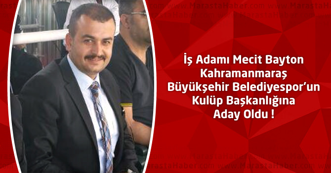Mecit Bayton Kahramanmaraş Büyükşehir Belediyespor'un Başkan Adayı