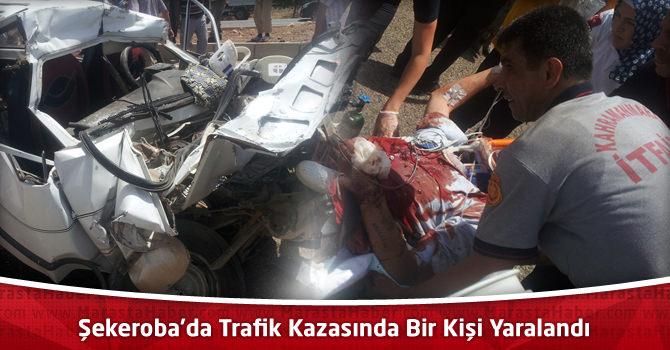 Kahramanmaraş Şekeroba'da Trafik Kazasında Bir Kişi Yaralandı