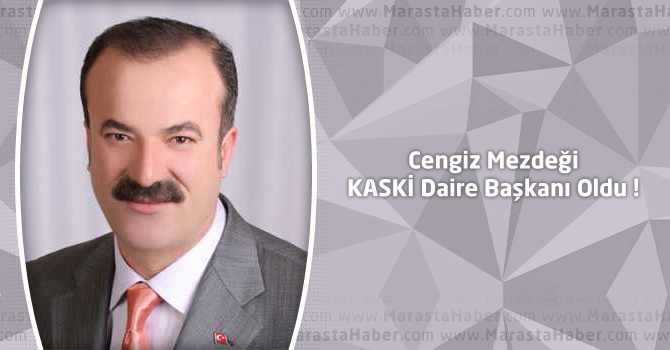 Cengiz Mezdeği KASKİ Daire Başkanı Oldu