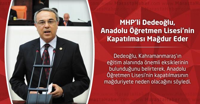 Dedeoğlu, Anadolu Öğretmen Lisesi'nin Kapatılması Mağdur Eder