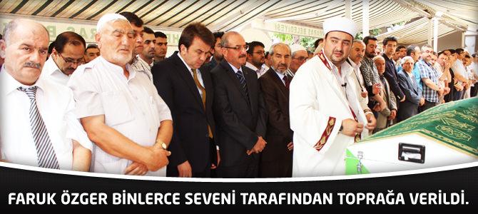 Faruk Özger Binlerce Seveni Tarafından Toprağa Verildi.