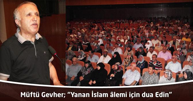 """Müftü Gevher; """"Yanan İslam âlemi için dua Edin"""""""