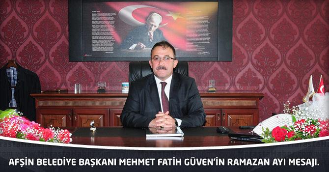 Afşin Belediye Başkanı Mehmet Fatih Güven'in Ramazan Ayı Mesajı.
