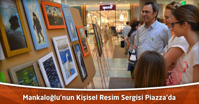 Kahramanmaraş Piazza'da Mankaloğlu'nun Kişisel Resim Sergisi