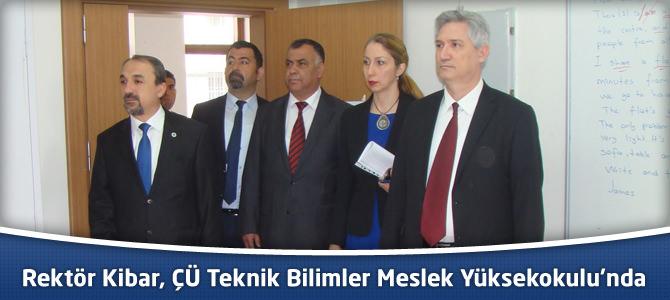 Rektör Kibar, ÇÜ Teknik Bilimler Meslek Yüksekokulu'nu Ziyaret Etti