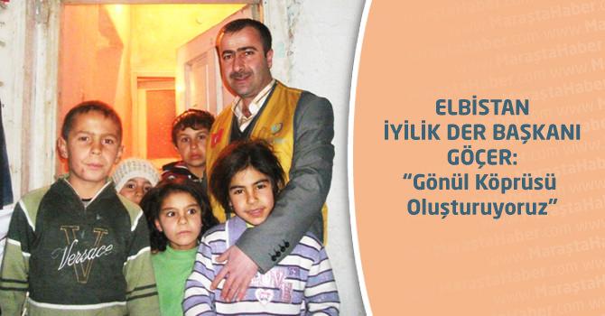 """Elbistan İyilik Der Başkanı Göçer: """"Gönül Köprüsü Oluşturuyoruz"""""""
