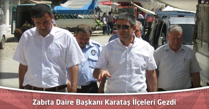 Kahramanmaraş Zabıta Daire Başkanı Karataş İlçeleri Gezdi
