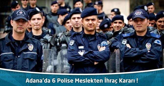Adana'da 6 Polise Meslekten İhraç Kararı !