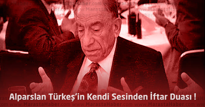 Alparslan Türkeş'in Kendi Sesinden İftar Duası !