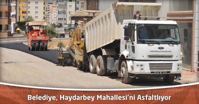 Kahramanmaraş Büyükşehir Belediyesi, Haydarbey Mahallesi'ni Asfaltlıyor