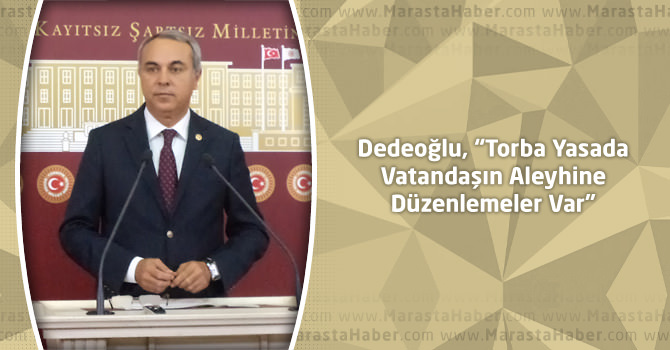 """Dedeoğlu, """"Torba Yasada Vatandaşın Aleyhine Düzenlemeler Var"""""""