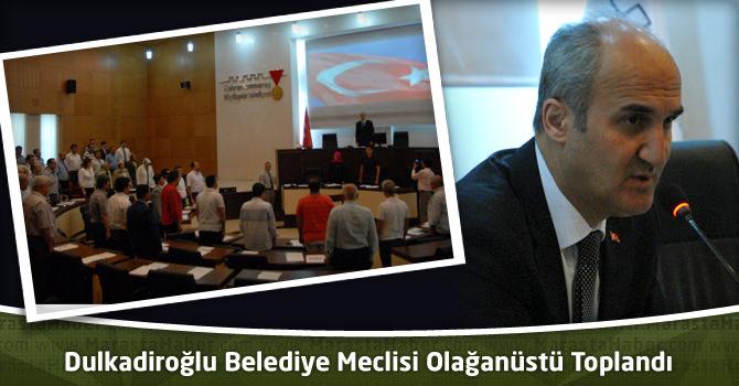 Dulkadiroğlu Belediye Meclisi Olağanüstü Toplandı