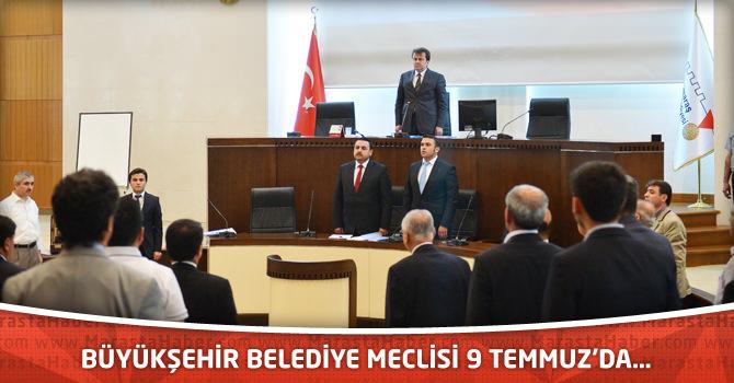 Büyükşehir Belediye Meclisi 9 Temmuz'da…