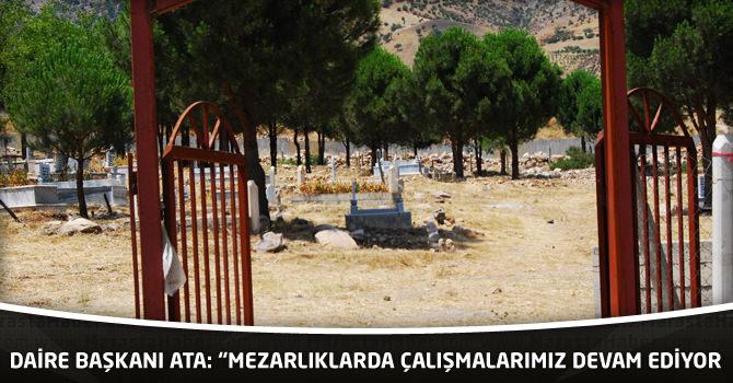 """Daire Başkanı Ata: """"Mezarlıklarda Çalışmalarımız Devam Ediyor"""""""