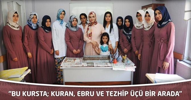 """""""Bu Kursta; Kuran, Ebru Ve Tezhip Üçü Bir Arada"""""""