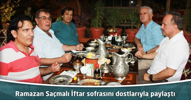Ramazan Saçmalı İftar sofrasını Dostlarıyla paylaştı