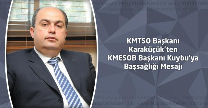 KMTSO Başkanı Karaküçük'ten KMESOB Başkanı Kuybu'ya Başsağlığı