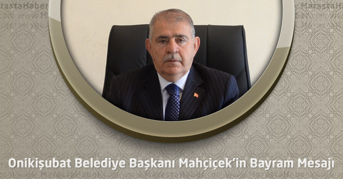 Onikişubat Belediye Başkanı Mahçiçek'in Bayram Mesajı
