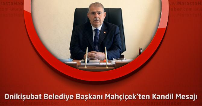 Onikişubat Belediye Başkanı Mahçiçek'ten Kandil Mesajı