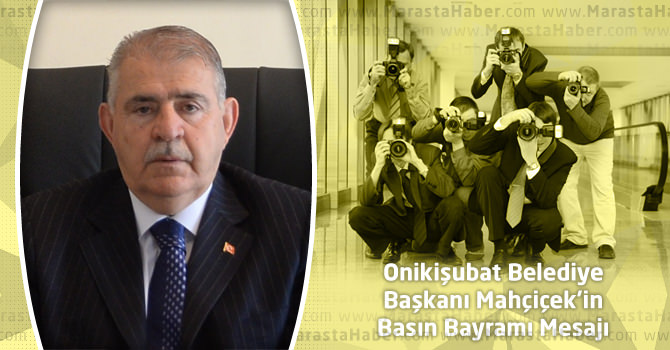 Onikişubat Belediye Başkanı Mahçiçek'in Basın Bayramı Mesajı