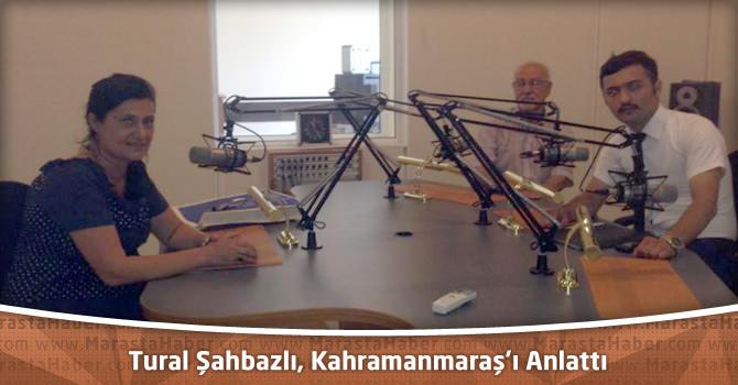 Tural Şahbazlı, Kahramanmaraş'ı Anlattı