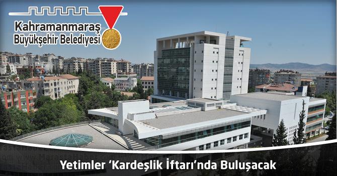 Kahramanmaraş'ta Yetimler 'Kardeşlik İftarı'nda Buluşacak