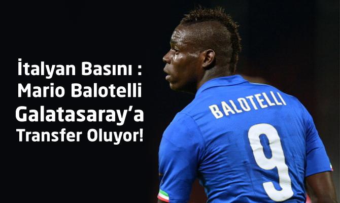 İtalya Basını : Mario Balotelli Galatasaray'a transfer oluyor ! GS Transfer haberleri