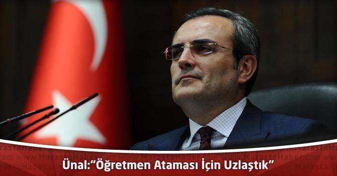 """AK Parti Grup Başkanvekili Mahir Ünal:""""Öğretmen Ataması İçin Uzlaştık"""""""