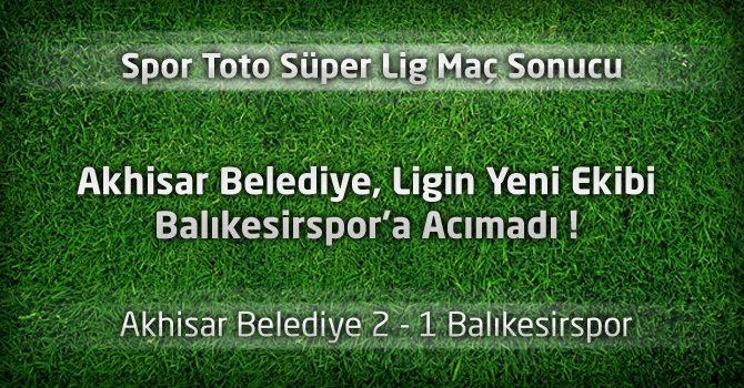 Akhisar Belediye 2 – 1 Balıkesirspor geniş Maç özeti ve maçın golleri