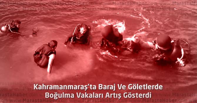 Kahramanmaraş'ta Baraj Ve Göletlerde Boğulma Vakaları Artış Gösterdi