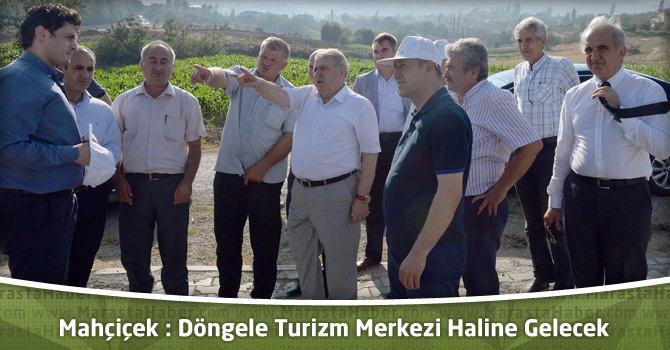 Mahçiçek : Döngele Turizm Merkezi Haline Gelecek