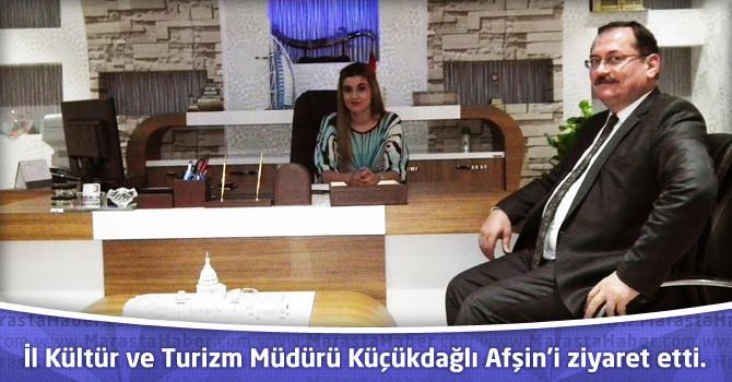 İl Kültür ve Turizm Müdürü Küçükdağlı Afşin'i ziyaret etti.