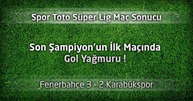 Fenerbahçe 3 – Karabükspor 2 Geniş maç özeti ve goller