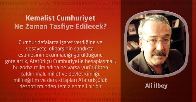 Kemalist Cumhuriyet Ne Zaman Tasfiye Edilecek?