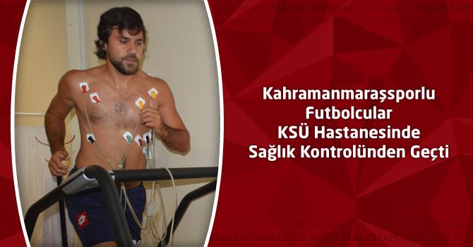 Kahramanmaraşsporlu Futbolcular KSÜ Hastanesinde Sağlık Kontrolünden Geçti