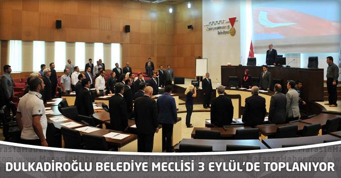 Dulkadiroğlu Belediye Meclisi 3 Eylül'de Toplanıyor