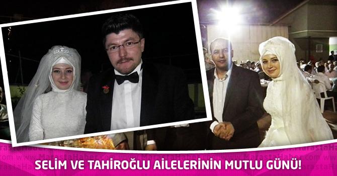 Selim ve Tahiroğlu ailelerinin mutlu günü!