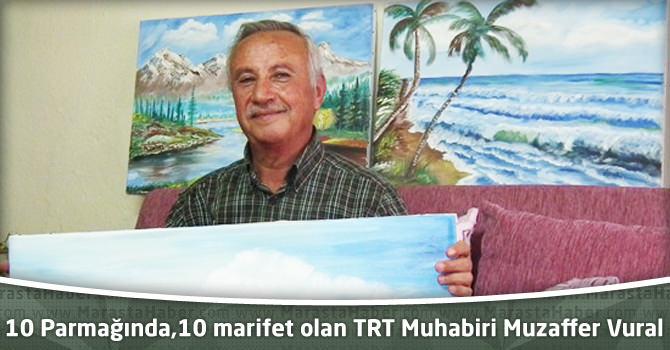 10 Parmağında, 10 marifet olan TRT Muhabiri Muzaffer Vural