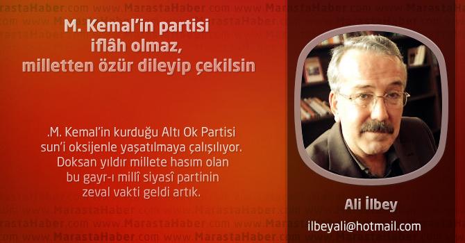 M. Kemal'in partisi iflâh olmaz, milletten özür dileyip çekilsin