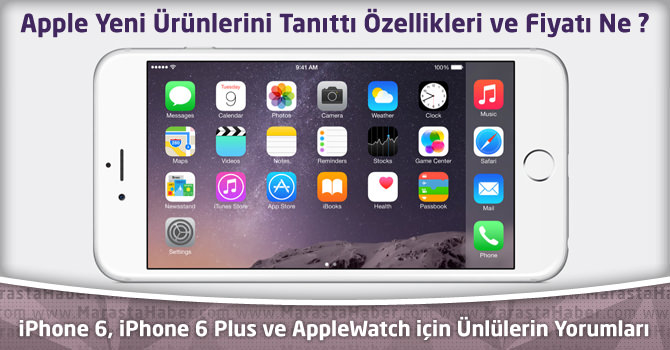 Apple iPhone 6 , iPhone 6 Plus ve AppleWatch fiyatı ne kadar ve özellikleri neler ?