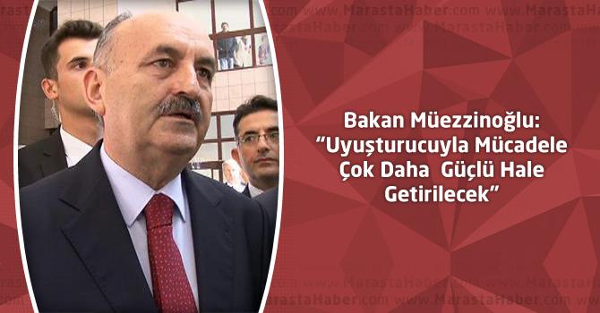 """Bakan Müezzinoğlu: """"Uyuşturucuyla Mücadele Çok Daha Güçlü Hale Getirilecek"""""""