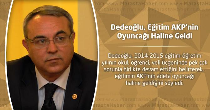 Dedeoğlu, Eğitim AKP'nin Oyuncağı Haline Geldi