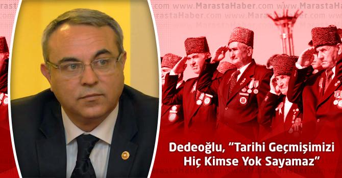 """Dedeoğlu, """"Tarihi Geçmişimizi Hiç Kimse Yok Sayamaz"""""""