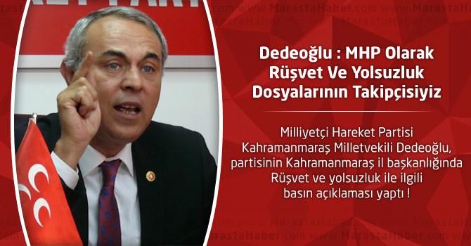Dedeoğlu : MHP Olarak Rüşvet Ve Yolsuzluk Dosyalarının Takipçisiyiz