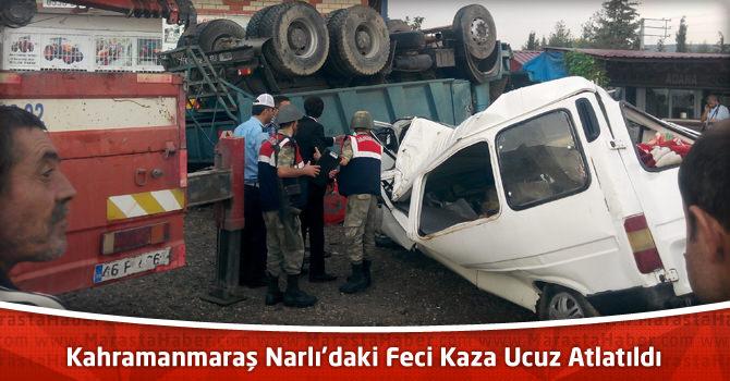Kahramanmaraş Narlı'daki Feci Kaza Ucuz Atlatıldı : 4 Kişi Yaralı