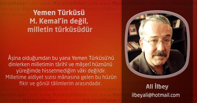 Yemen Türküsü M. Kemal'in değil, milletin türküsüdür