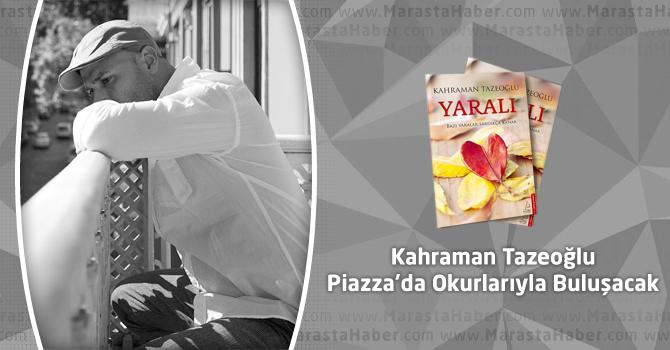 Kahraman Tazeoğlu Kahramanmaraş Piazza'da Okurlarıyla Buluşacak
