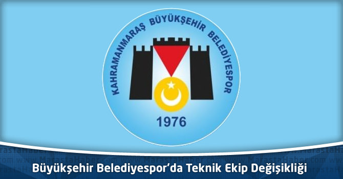 Kahramanmaraş Büyükşehir Belediyespor'da Teknik Ekip Değişikliği